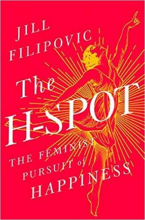 The H-Spot: The Feminist Pursuit of Happiness Signed New Editions