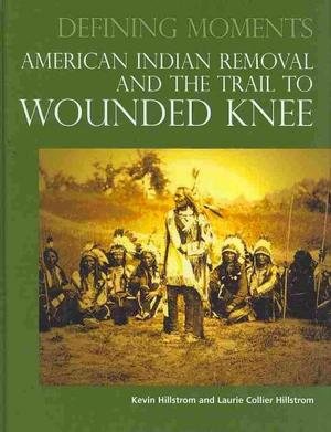 American Indian Removal and the Trail to Wounded Knee (Defining Moments) Native American Studies