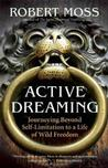Active Dreaming: Journeying Beyond Self-Limitation to a Life of Wild Freedom Div