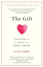 The Gift: Creativity and the Artist in the Modern World Ben M.