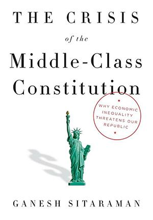 The Crisis of the Middle-Class Constitution: Why Economic Inequality Threatens Our Republic Law, Law Enforcement, & Crime