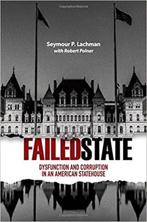 Failed State: Dysfunction and Corruption in an American Statehouse New York