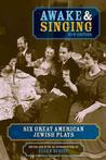 Awake and Singing: Six Great American Jewish Plays (New Edition) Plays - Antholo