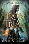 The Iron Trial (Book One of Magisterium) (The Magisterium) Just Arrived Books