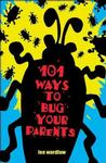 101 Ways to Bug Your Parents Age 9-12 Years
