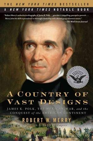 A Country of Vast Designs: James K. Polk, the Mexican War and the Conquest of the American Continent Lower Priced Than E-Books