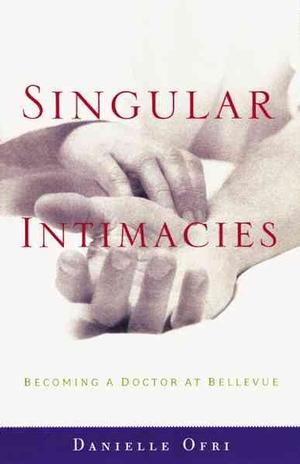 Singular Intimacies: Becoming a Doctor At Bellevue Health & Medicine