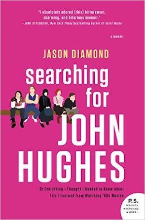 Searching for John Hughes: Or Everything I Thought I Needed to Know about Life I Learned from Watching '80s Movies Film & Drama