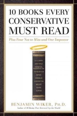 10 Books Every Conservative Must Read: Plus Four Not to Miss and One Impostor Essays