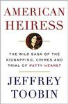 American Heiress: The Wild Saga of the Kidnapping, Crimes and Trial of Patty Hea