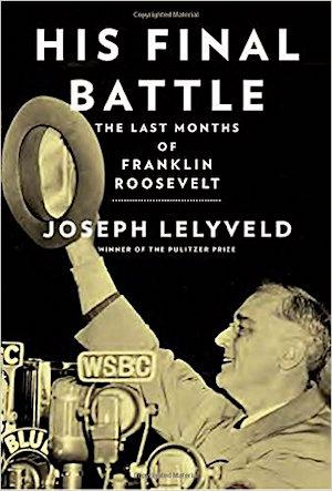His Final Battle: The Last Months of Franklin Roosevelt NYT Notable Books 2016