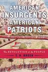 American Insurgents, American Patriots : The Revolution of the People American R