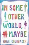 In Some Other World, Maybe: A Novel Signed New Editions