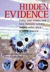 Hidden Evidence: 40 True Crimes and How Forensics Science Helped Solve Them