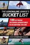 The Adrenaline Junkie's Bucket List: 100 Extreme Outdoor Adventures to Do Before