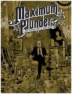Maximum Plunder: The Poster Art of Mike King Posters